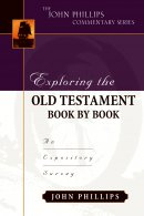 Exploring The Old Testament Book By Book : John Phillips Commentary Series