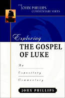 Luke : John Phillips Commentary Series