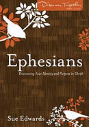 Ephesians : Discovering Your Identity and Purpose in Christ
