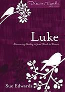 Luke : Discovering Healing in Jesus' Words to Women