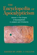 The Encyclopedia of Apocalypticism The Origins of Apocalypticism in Judaism and Christianity