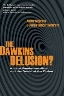 Dawkins Delusion : Atheist Fundamentalism And The Denial Of The Divine