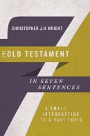 The Old Testament in Seven Sentences: A Small Introduction to a Vast Topic