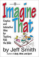 Imagine That: Creative and Interactive Ideas for Teaching Kids the Bible