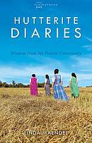 Hutterite Diaries: Wisdom from My Prairie Community