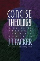 Concise Theology A Guide To Historic Christian Beliefs