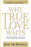 Why True Love Waits: the Definitive Book on How to Help Your Kids Resist Sexual Pressure