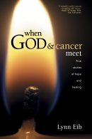 When God & Cancer Meet: True Stories of Hope and Healing