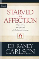 Starved for Affection: Why We Crave It, How to Get It, and Why It's Important in Marriage