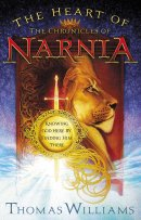 The Heart of Narnia: Knowing God Here by Finding Him There