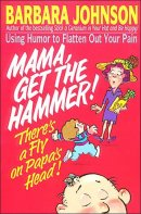 Mama, Get the Hammer: There's a Fly on Papas Head
