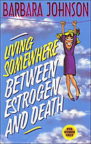 Living Somewhere Between Estrogen and Death: For Women Only