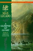 Glimpse of Glory: Life Lessons With Max Lucado