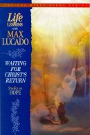 Waiting for Christ's Return: Life Lessons With Max Lucado