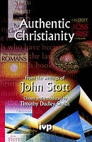 Authentic Christianity: From the Writings of John Stott