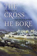 The Cross He Bore: Meditations on the Sufferings of the Redeemer