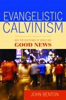 Evangelistic Calvinism Why The Doctrines