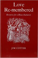 Love Remembered: Resources for a House Eucharist