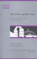 The Power of the Cross: Theology and the Death of Christ in Paul, Luther and Pascal