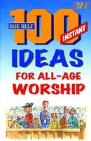 100 Instant Ideas for All-Age Worship