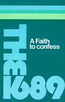 Faith to Confess: 1689 Baptist Confession