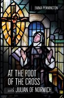 At the Foot of the Cross with Julian of Norwich