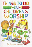 Things to Do in Children's Worship: Bible-based Worship Material for Junior Churches and Sunday Schools