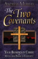 2 Covenants : Your Blessings In Christ Moving From Promise To Fulfillment