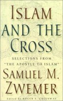 """Islam and the Cross: Selections from """"the Apostle to Islam"""""""