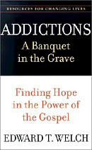 Addictions: a Banquet in the Grave : Finding Hope in the Power of the Gospel