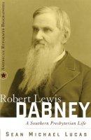 Robert Lewis Dabney: a Southern Presbyterian Life