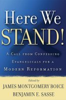 Here We Stand: a Call from Confessing Evangelicals for a Modern Reformation
