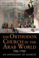 The Orthodox Church in the Arab World (700-1700)