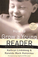 How to Grow a Young Reader: Books from Every Age for Readers of Every Age