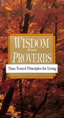 Wisdom from Proverbs: Time-Tested Principles for Living