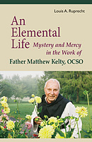 An Elemental Life: Mystery and Mercy in the Work of Father Matthew Kelty, Ocso