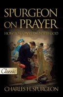 Spurgeon on Prayer: How to Converse with God