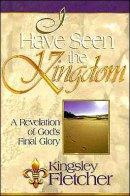 I Have Seen the Kingdom: A Revelation of God's Final Glory