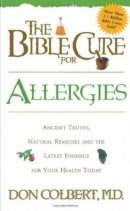 The Bible Cure for Allergies: Ancient Truths, Natural Remedies & the Latest Findings for Your Health Today