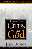 Taking Our Cities for God: How to Break Spiritual Strongholds