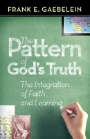 The Pattern of God's Truth: The Integration of Faith and Learning