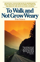 To Walk and Not Grow Weary - Twelve Bible Studies of Triumph in the Lives of God's People
