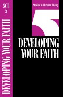 Developing Your Faith : Studies in Christian Living No 5