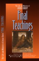 The Life and Ministry of Jesus Christ : Final Teachings