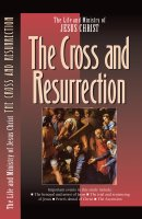 The Life and Ministry of Jesus Christ : Cross and Resurrection