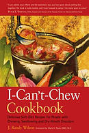 The I- Can't- Chew Cookbook: Delicious Soft Diet Recipes for People with Chewing, Swallowing, and Dry Mouth Disorders