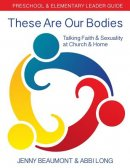 These Are Our Bodies: Preschool & Elementary Leader Guide: Talking Faith & Sexuality at Church & Home