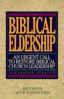 Biblical Eldership : An Urgent Call To Restore Biblical Church Leadership