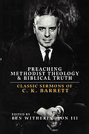 Preaching Methodist Theology and Biblical Truth: Classic Sermons of C. K. Barrett
