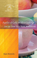 Apples of Gold in Silver Settings: ... and 30 Other Bible-Based Meditations